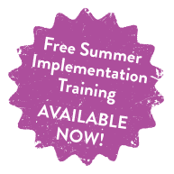 Free Summer Implementation Training AVAILABLE NOW!