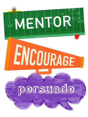 Mentor, Encourage, Persuade